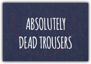 #049 Absolutely dead trousers